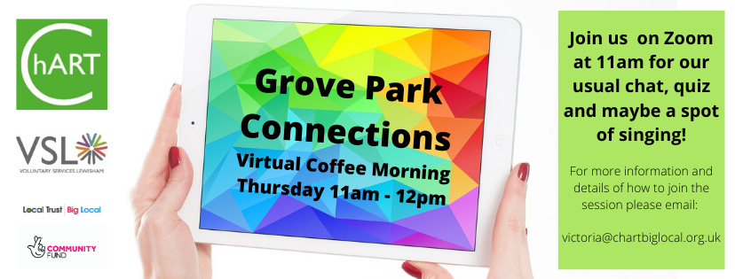"Pair of hands holding an ipad with black text on a multicoloured screen ""Grove Park Connections Virtual Coffee Morning Thursday 11am - 12pm""  green text box to right of ipad for more information on how to join the session email victoria@chartbiglocal.org.uk"